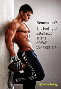 Remember the feeling of great satisfaction after a great workout